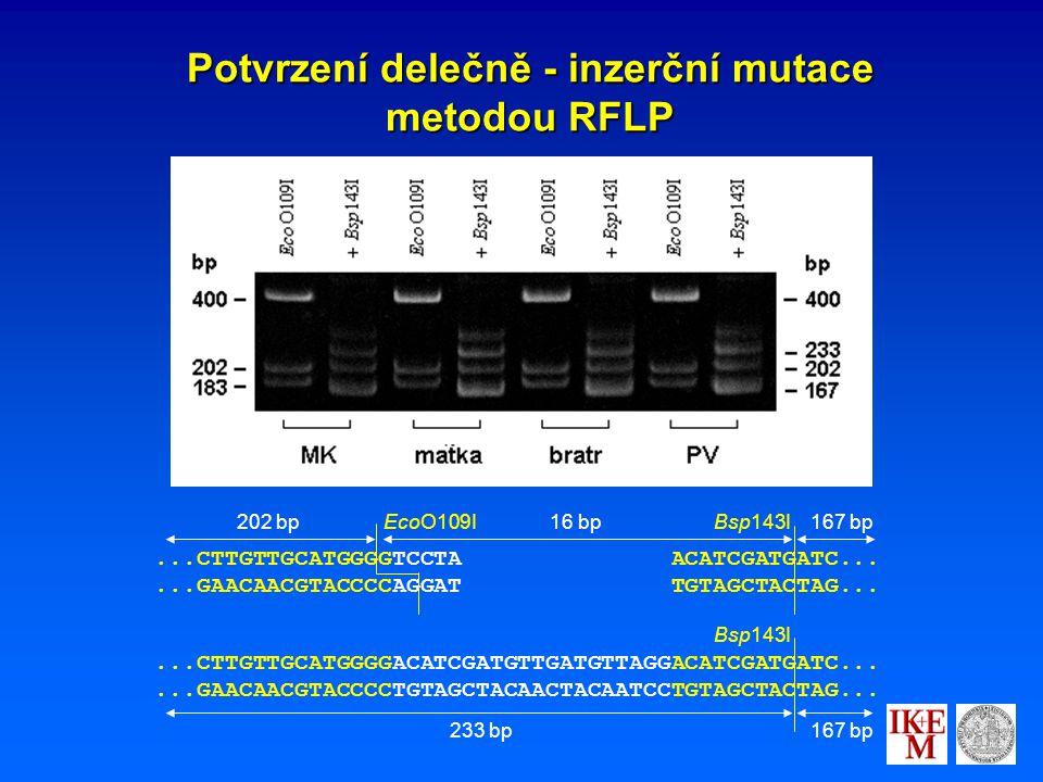 Potvrzení delečně - inzerční mutace metodou RFLP...CTTGTTGCATGGGGTCCTA ACATCGATGATC......GAACAACGTACCCCAGGAT TGTAGCTACTAG...