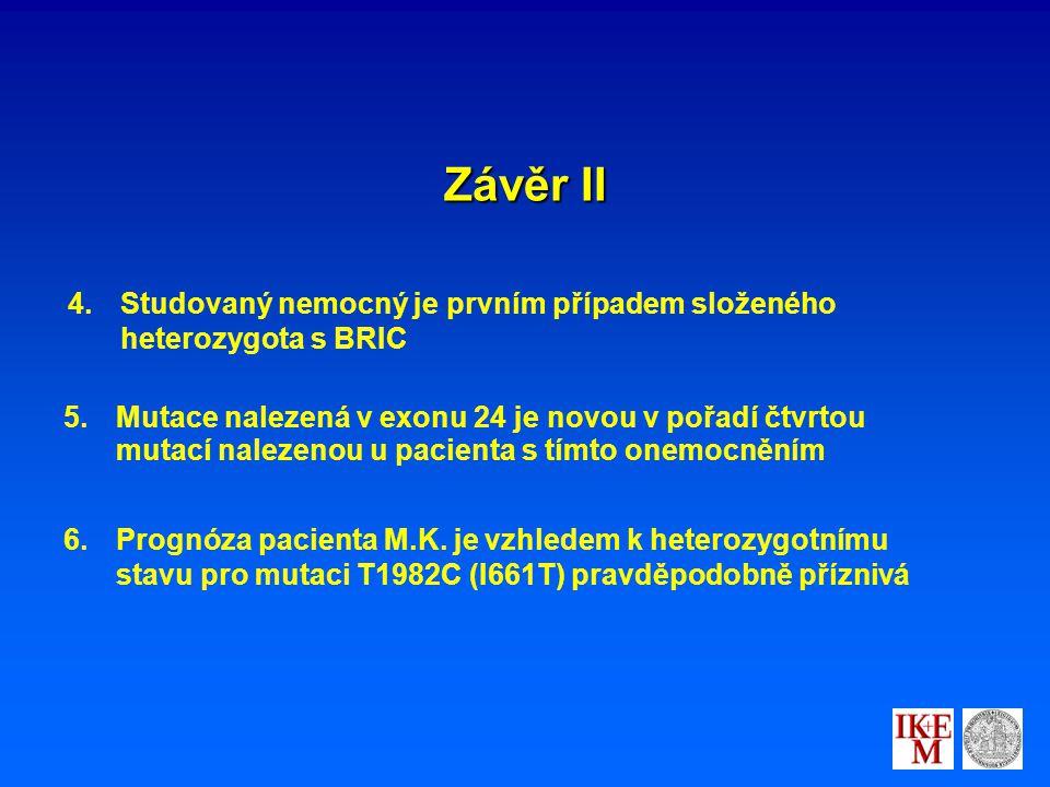 Závěr II 4. 4.Studovaný nemocný je prvním případem složeného heterozygota s BRIC 5.
