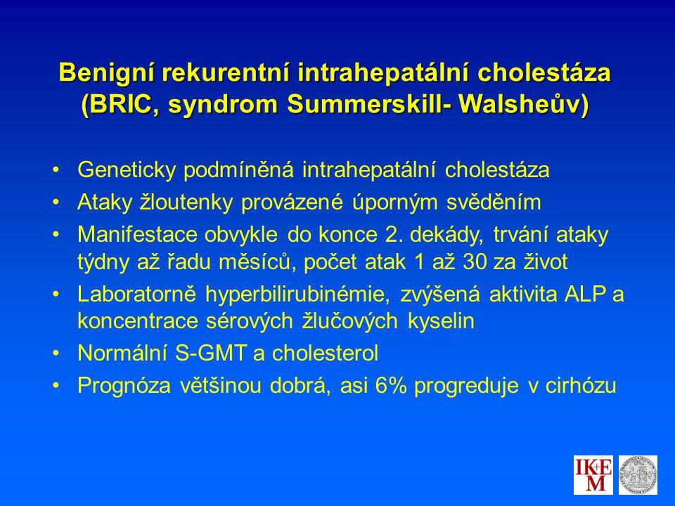 Benigní rekurentní intrahepatální cholestáza (BRIC, syndrom Summerskill- Walsheův) Geneticky podmíněná intrahepatální cholestáza Ataky žloutenky provázené úporným svěděním Manifestace obvykle do konce 2.