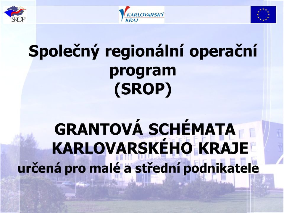 Společný regionální operační program (SROP) GRANTOVÁ SCHÉMATA KARLOVARSKÉHO KRAJE určená pro malé a střední podnikatele