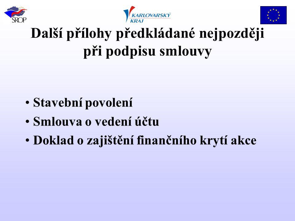Další přílohy předkládané nejpozději při podpisu smlouvy Stavební povolení Smlouva o vedení účtu Doklad o zajištění finančního krytí akce