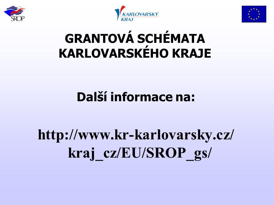 GRANTOVÁ SCHÉMATA KARLOVARSKÉHO KRAJE Další informace na: http://www.kr-karlovarsky.cz/ kraj_cz/EU/SROP_gs/