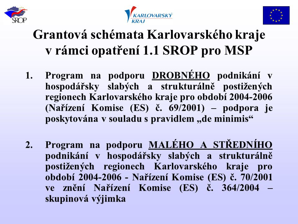 Cíle grantových schémat Všeobecným cílem grantových schémat je zvýšení prosperity vybraných regionů Karlovarského kraje rozvojem drobných, malých a středních podniků a řemesel a vytvářením nových pracovních příležitostí na území těchto regionů.