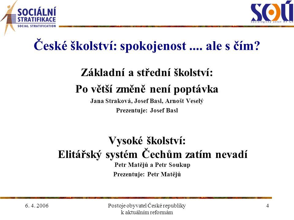 6. 4. 2006Postoje obyvatel České republiky k aktuálním reformám 4 České školství: spokojenost....