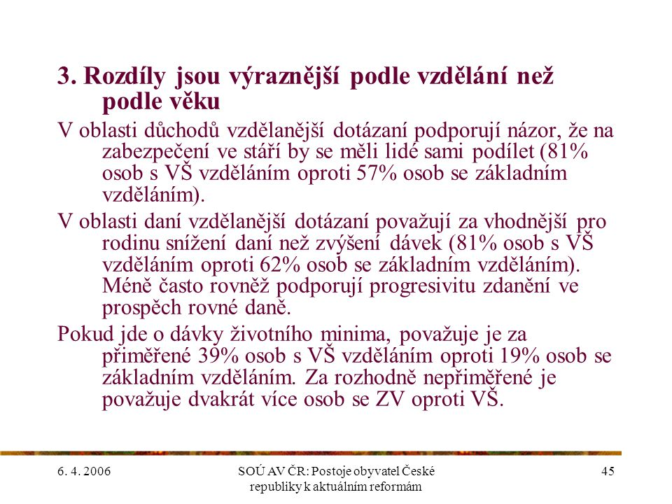 6. 4. 2006SOÚ AV ČR: Postoje obyvatel České republiky k aktuálním reformám 45 3.