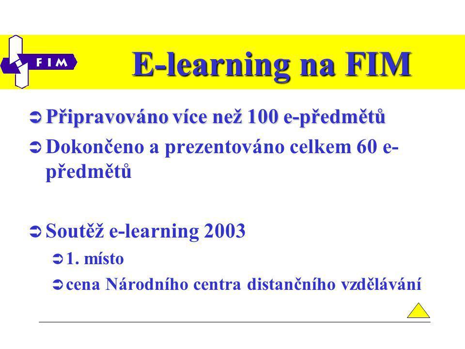 E-learning na FIM  Připravováno více než 100 e-předmětů  Dokončeno a prezentováno celkem 60 e- předmětů  Soutěž e-learning 2003  1.