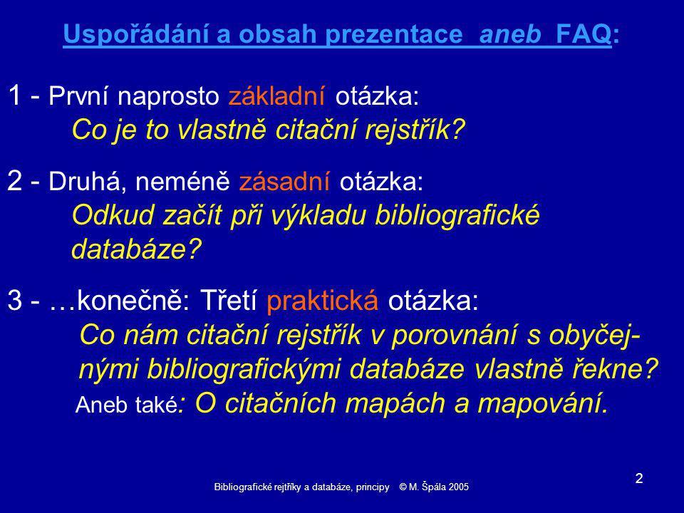 Bibliografické rejtříky a databáze, principy © M. Špála 2005 3 1 Co je to vlastně citační rejstřík