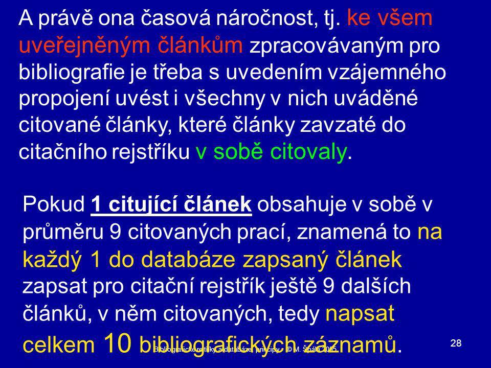 Bibliografické rejtříky a databáze, principy © M. Špála 2005 28 A právě ona časová náročnost, tj.