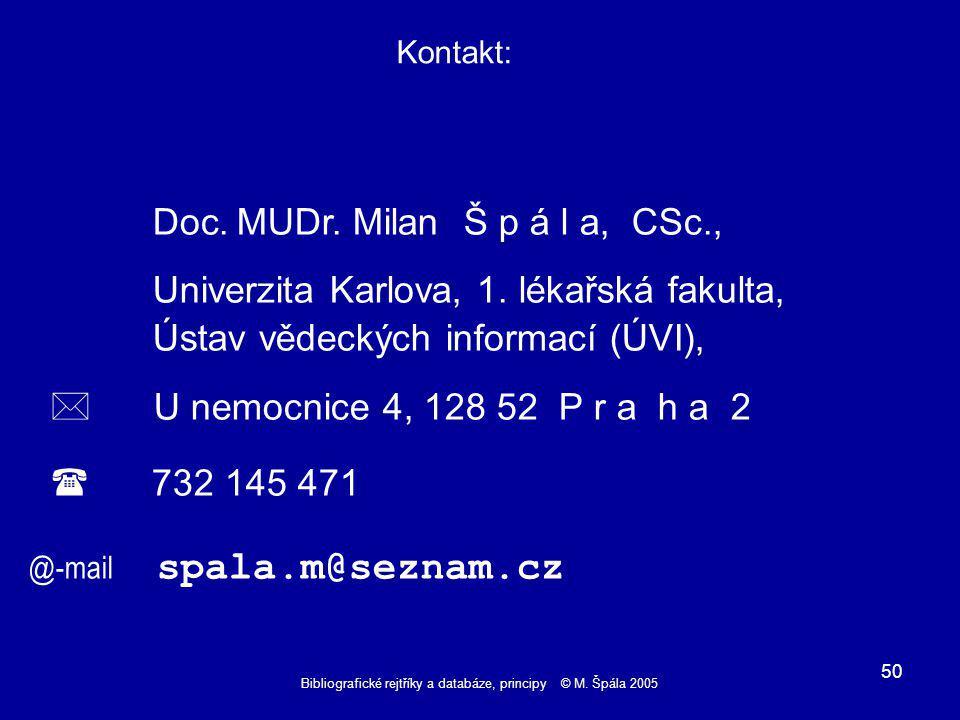 Bibliografické rejtříky a databáze, principy © M. Špála 2005 50 Kontakt: Doc.