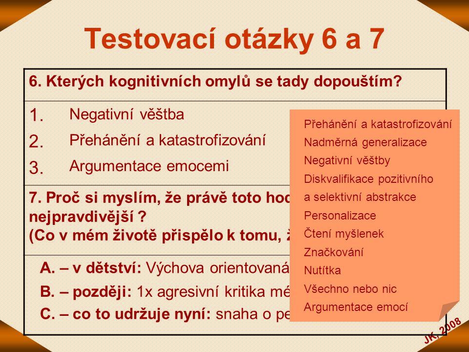 JK, 2008 Testovací otázky 6 a 7 6. Kterých kognitivních omylů se tady dopouštím? 1. 2. 3. 7. Proč si myslím, že právě toto hodnocení je nejpravdivější