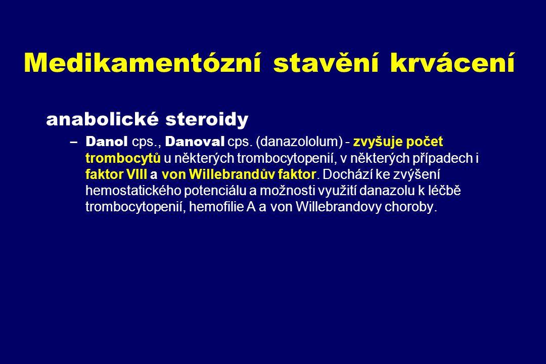 Medikamentózní stavění krvácení anabolické steroidy –Danol cps., Danoval cps. (danazololum) - zvyšuje počet trombocytů u některých trombocytopenií, v