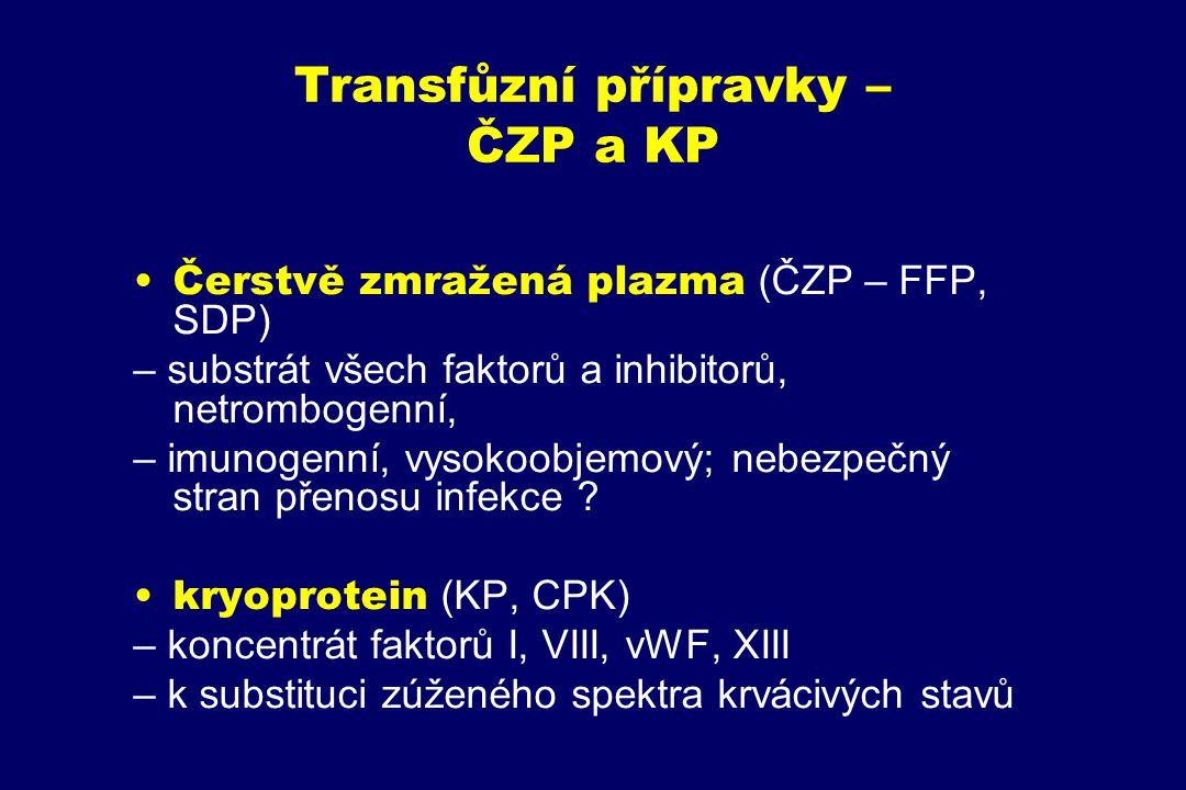 Transfůzní přípravky – ČZP a KP Čerstvě zmražená plazma (ČZP – FFP, SDP) – substrát všech faktorů a inhibitorů, netrombogenní, – imunogenní, vysokoobj