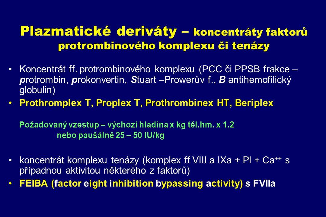 Plazmatické deriváty – koncentráty faktorů protrombinového komplexu či tenázy Koncentrát ff. protrombinového komplexu (PCC či PPSB frakce – protrombin