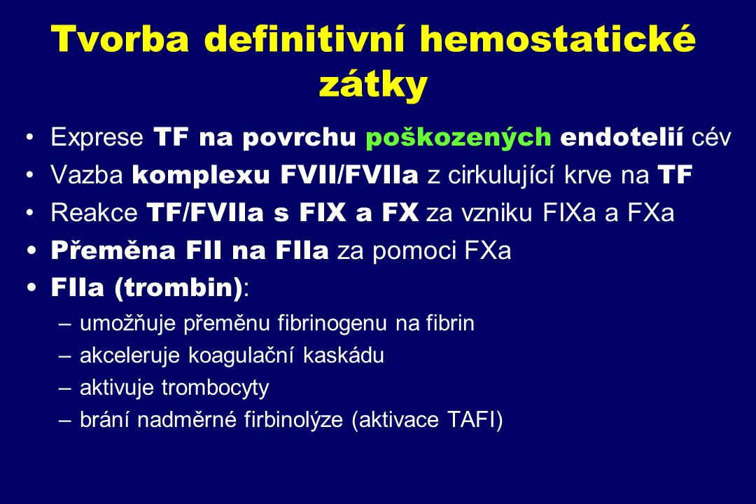 Hemokoagulační procesy XII XIIa Vnitřní systém TFPI Zevní systém TF VII XI XIa VIIa IX IXa + VIIIa + Pl AT APC PC+TM X Xa + Va + Pl XIII II IIa XIIIa Fbg Fs Fi Agregace destiček PAF TAFI Primární hemostáza Plg PL PAI-1 t-PA DD(FDP) Fibrinolýza iniciace amplifikace propagace