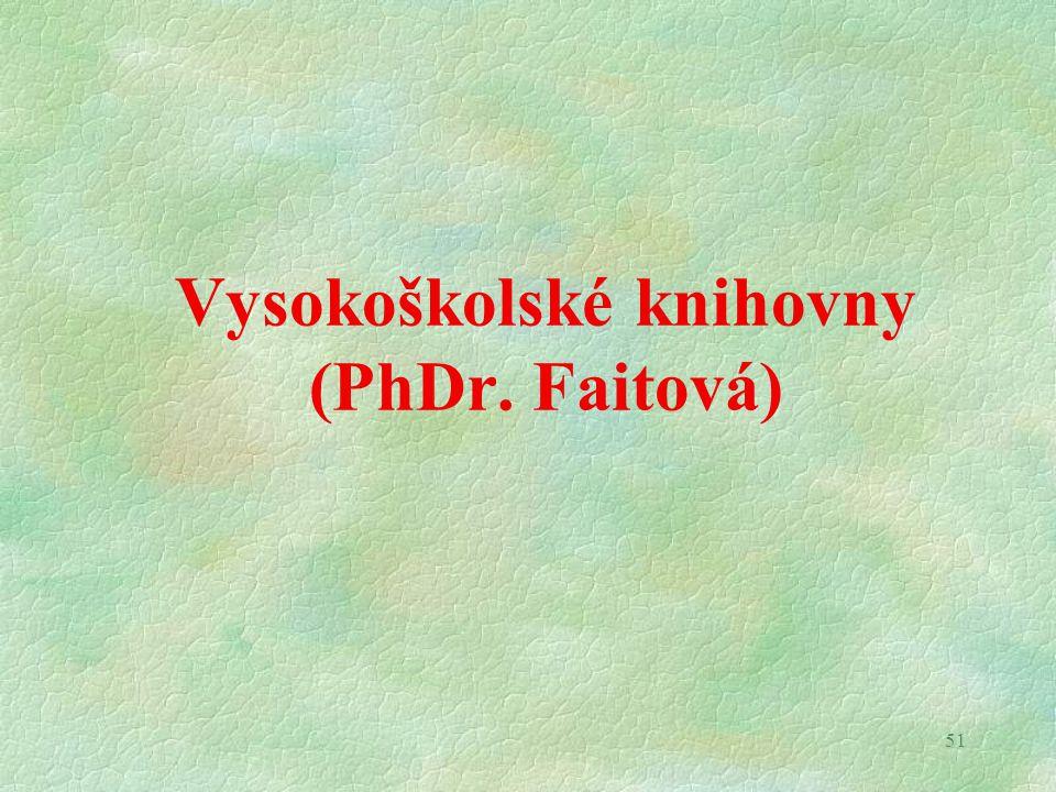 51 Vysokoškolské knihovny (PhDr. Faitová)