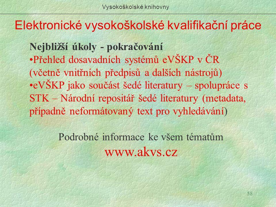 58 Elektronické vysokoškolské kvalifikační práce Vysokoškolské knihovny Nejbližší úkoly - pokračování Přehled dosavadních systémů eVŠKP v ČR (včetně v