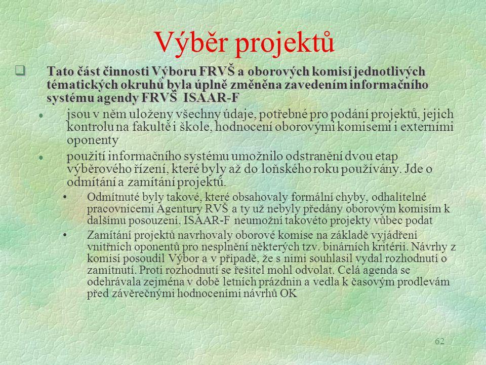 62 Výběr projektů  Tato část činnosti Výboru FRVŠ a oborových komisí jednotlivých tématických okruhů byla úplně změněna zavedením informačního systém