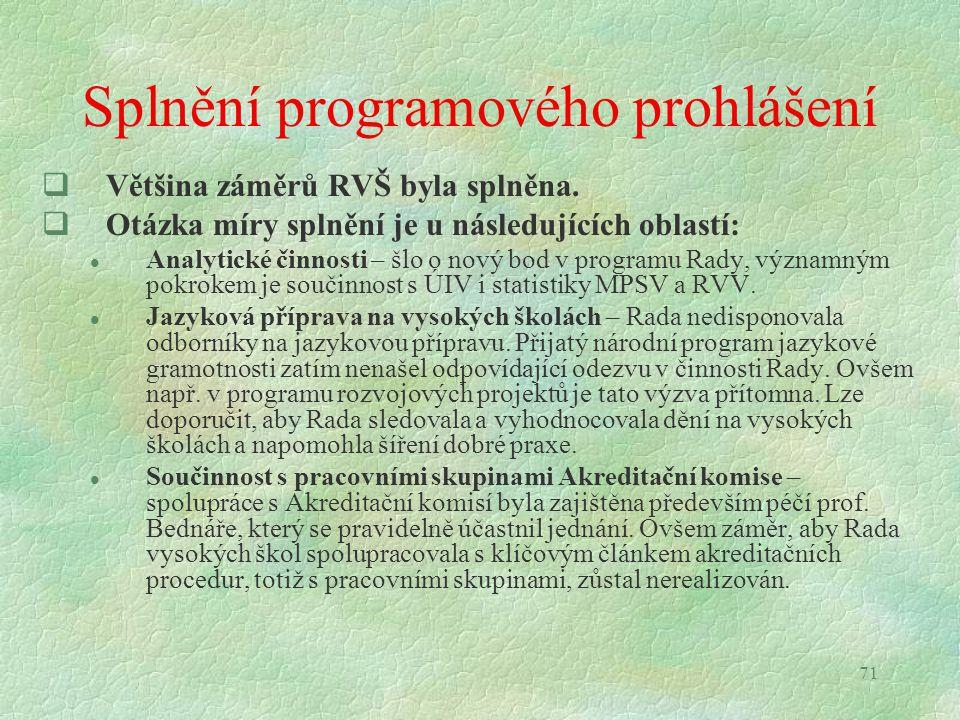 71 Splnění programového prohlášení  Většina záměrů RVŠ byla splněna.  Otázka míry splnění je u následujících oblastí: l Analytické činnosti – šlo o