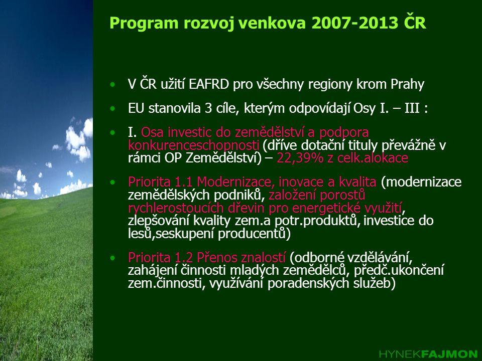 Program rozvoj venkova 2007-2013 ČR V ČR užití EAFRD pro všechny regiony krom Prahy EU stanovila 3 cíle, kterým odpovídají Osy I.