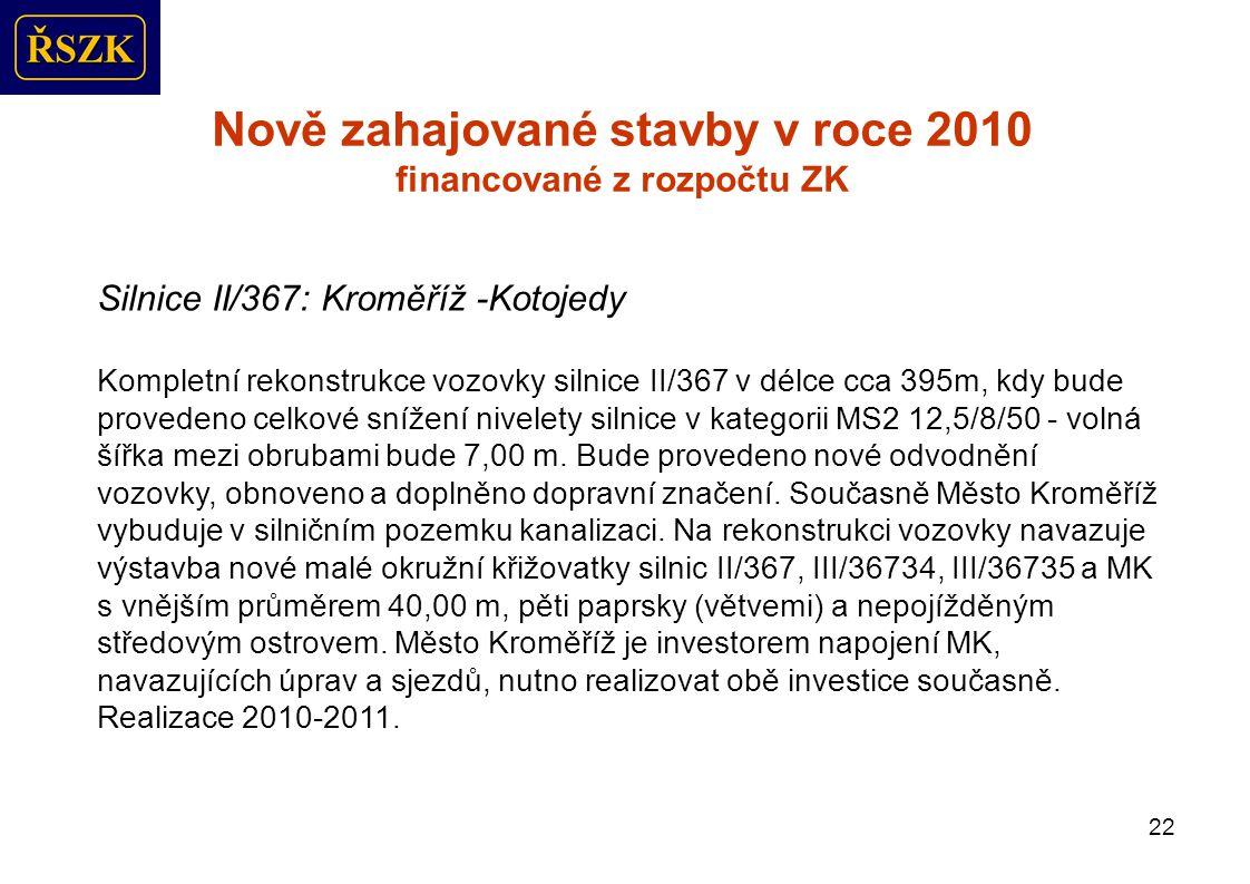22 Nově zahajované stavby v roce 2010 financované z rozpočtu ZK Silnice II/367: Kroměříž -Kotojedy Kompletní rekonstrukce vozovky silnice II/367 v délce cca 395m, kdy bude provedeno celkové snížení nivelety silnice v kategorii MS2 12,5/8/50 - volná šířka mezi obrubami bude 7,00 m.