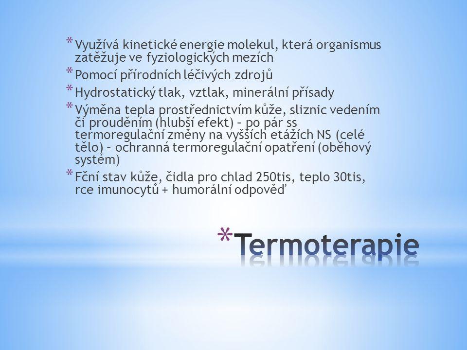 * Využívá kinetické energie molekul, která organismus zatěžuje ve fyziologických mezích * Pomocí přírodních léčivých zdrojů * Hydrostatický tlak, vztl
