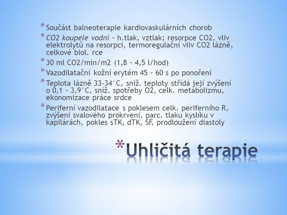 * Součást balneoterapie kardiovaskulárních chorob * CO2 koupele vodní – h.tlak, vztlak; resorpce CO2, vliv elektrolytů na resorpci, termoregulační vli
