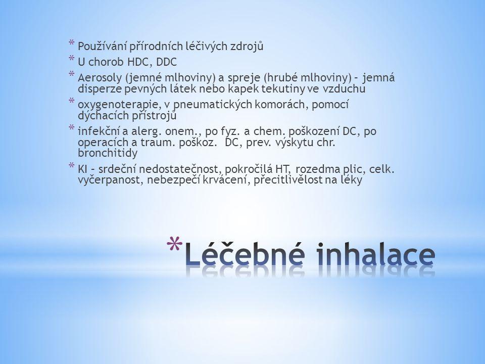* Používání přírodních léčivých zdrojů * U chorob HDC, DDC * Aerosoly (jemné mlhoviny) a spreje (hrubé mlhoviny) – jemná disperze pevných látek nebo k