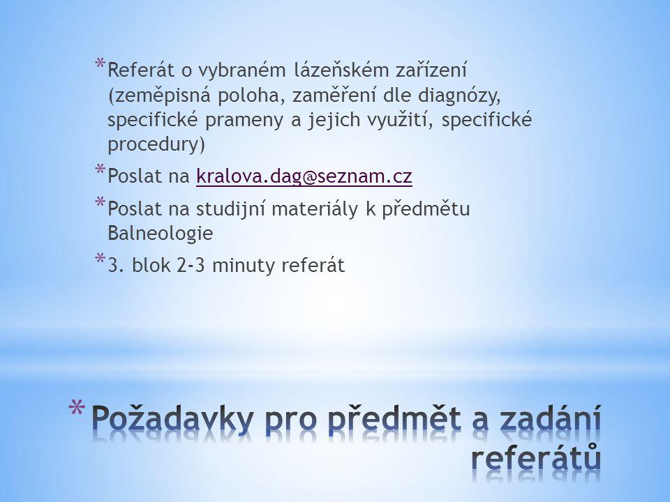 * Referát o vybraném lázeňském zařízení (zeměpisná poloha, zaměření dle diagnózy, specifické prameny a jejich využití, specifické procedury) * Poslat
