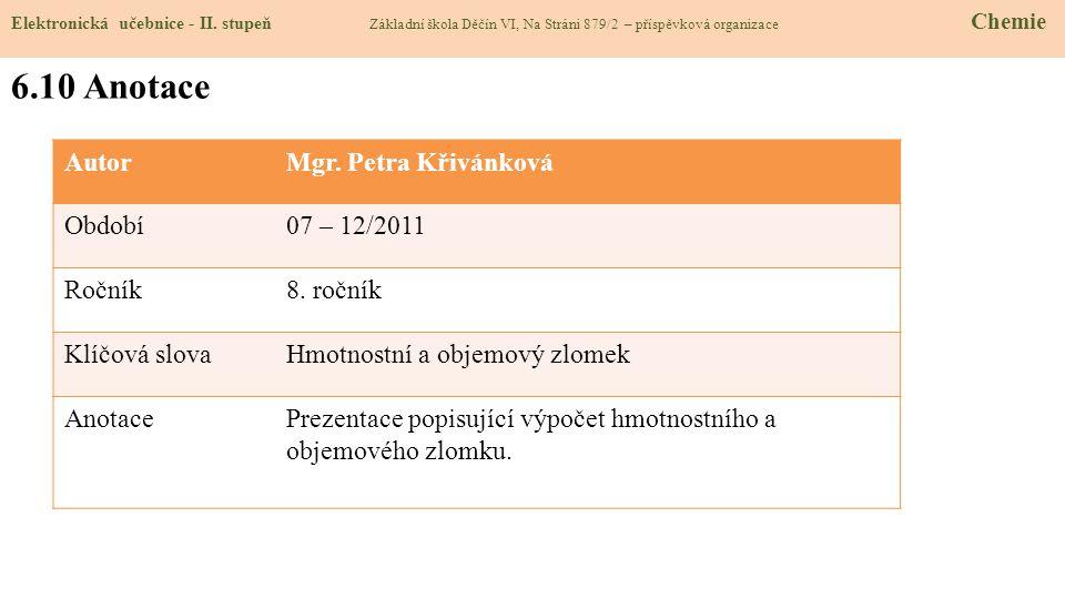 AutorMgr. Petra Křivánková Období07 – 12/2011 Ročník8. ročník Klíčová slovaHmotnostní a objemový zlomek AnotacePrezentace popisující výpočet hmotnostn