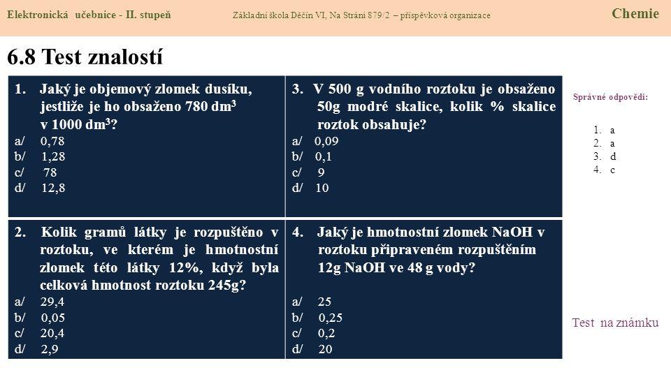 6.8 Test znalostí Správné odpovědi: 1.Jaký je objemový zlomek dusíku, jestliže je ho obsaženo 780 dm 3 v 1000 dm 3 ? a/ 0,78 b/ 1,28 c/ 78 d/ 12,8 3.
