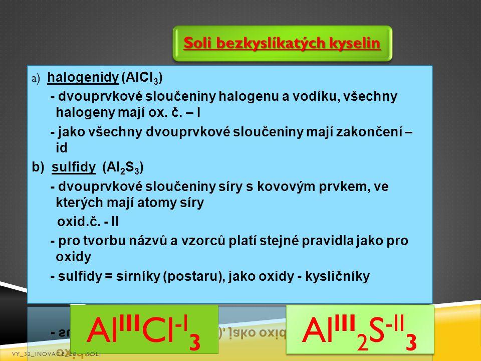 Soli bezkyslíkatých kyselin Al lII 2 S -II 3 Al lII Cl -I 3 VY_32_INOVACE_20 - SOLI