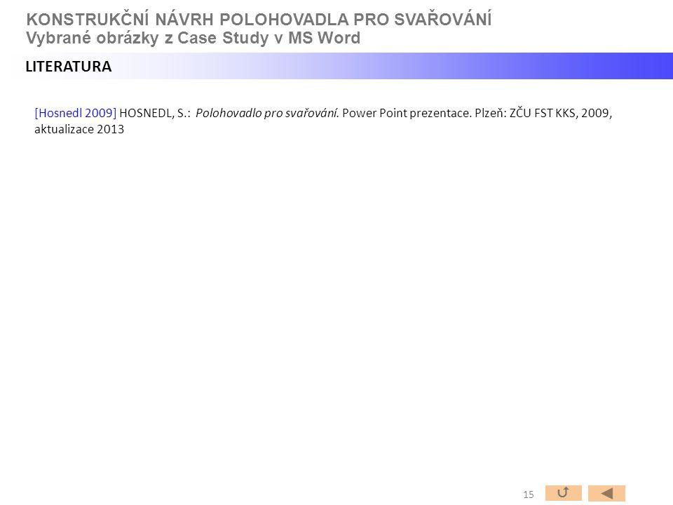 [Hosnedl 2009] HOSNEDL, S.: Polohovadlo pro svařování. Power Point prezentace. Plzeň: ZČU FST KKS, 2009, aktualizace 2013 15  KONSTRUKČNÍ NÁVRH POLOH