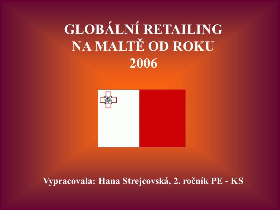 GLOBÁLNÍ RETAILING NA MALTĚ OD ROKU 2006 Vypracovala: Hana Strejcovská, 2. ročník PE - KS
