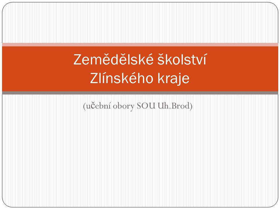 (u č ební obory SOU Uh.Brod) Zemědělské školství Zlínského kraje