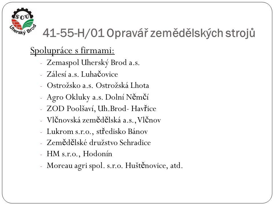 41-55-H/01 Opravář zemědělských strojů Spolupráce s firmami: - Zemaspol Uherský Brod a.s. - Zálesí a.s. Luha č ovice - Ostrožsko a.s. Ostrožská Lhota