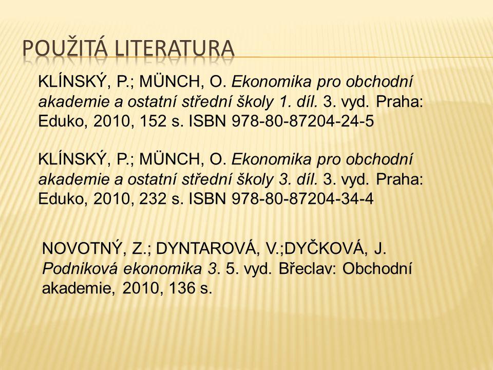 KLÍNSKÝ, P.; MÜNCH, O. Ekonomika pro obchodní akademie a ostatní střední školy 1. díl. 3. vyd. Praha: Eduko, 2010, 152 s. ISBN 978-80-87204-24-5 KLÍNS