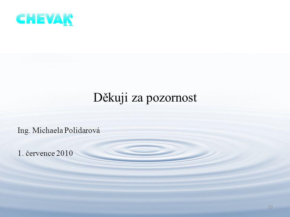 . Děkuji za pozornost Ing. Michaela Polidarová 1. července 2010 13