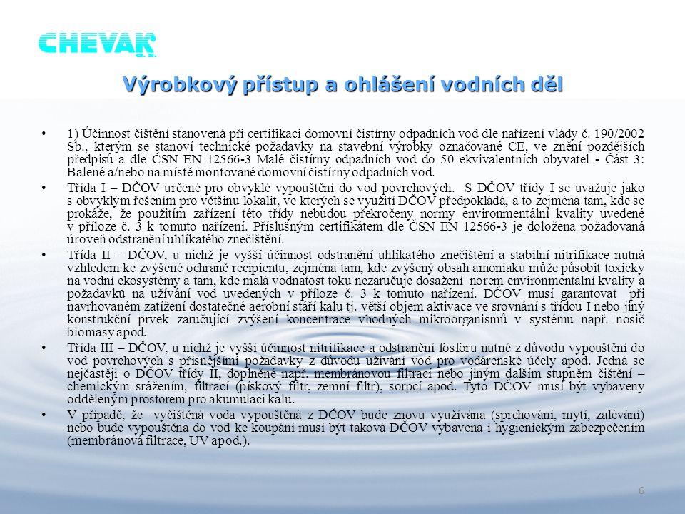 Výrobkový přístup a ohlášení vodních děl 1) Účinnost čištění stanovená při certifikaci domovní čistírny odpadních vod dle nařízení vlády č. 190/2002 S