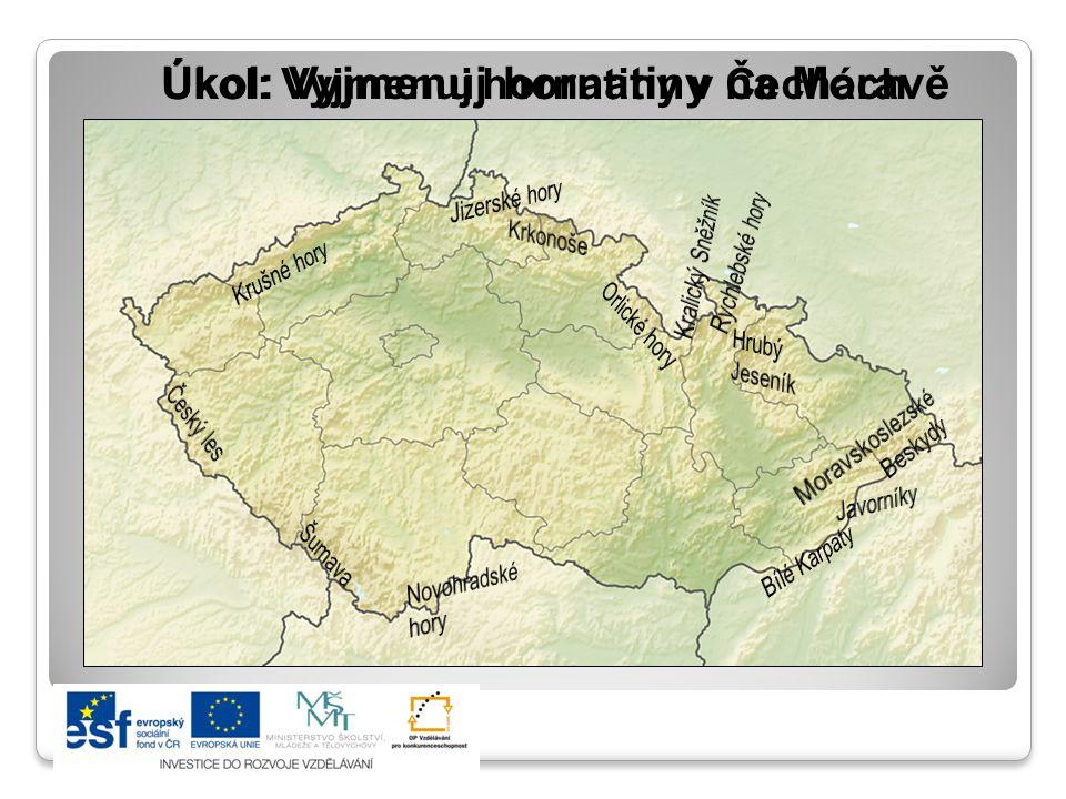 Úkol: Vyjmenuj hornatiny v Čechách Úkol: Vyjmenuj hornatiny na Moravě