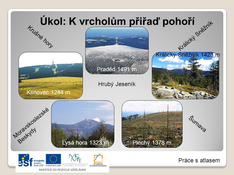 Úkol: K vrcholům přiřaď pohoří Králický Sněžník 1423 m Klínovec 1244 m Plechý 1378 mLysá hora 1323 m Praděd 1491 m Moravskoslezské Beskydy Krušné hory Šumava Králický Sněžník Hrubý Jeseník Práce s atlasem