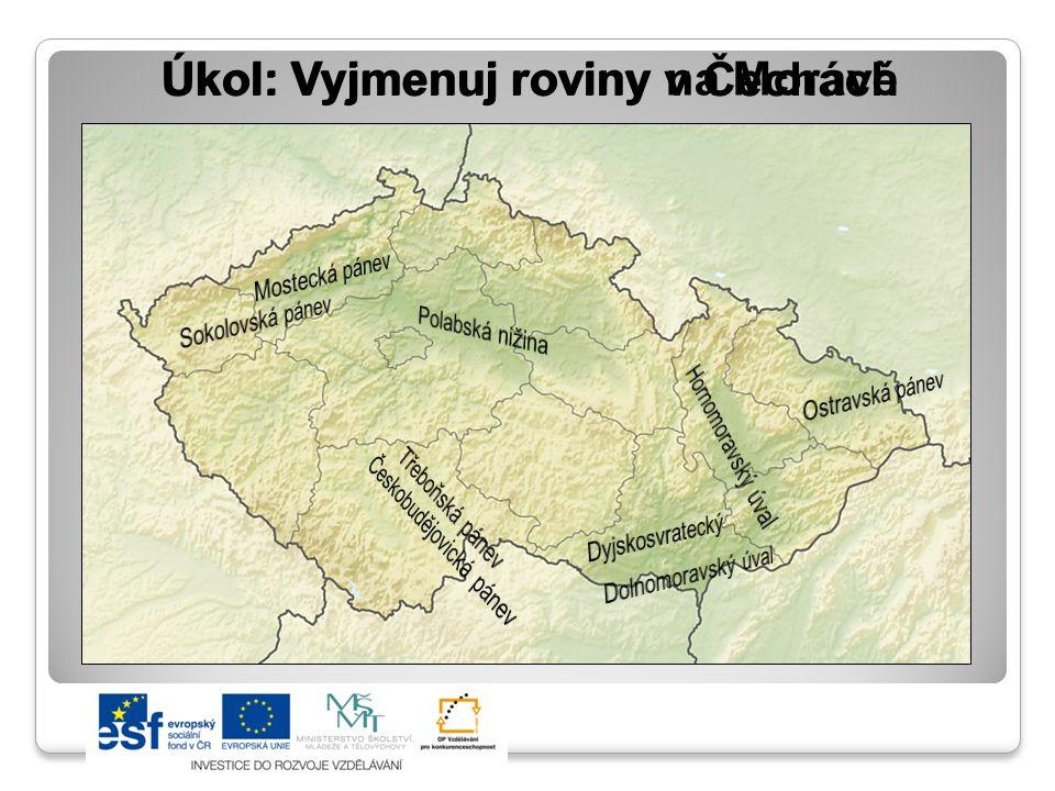 Úkol: Vyjmenuj roviny v Čechách Úkol: Vyjmenuj roviny na Moravě