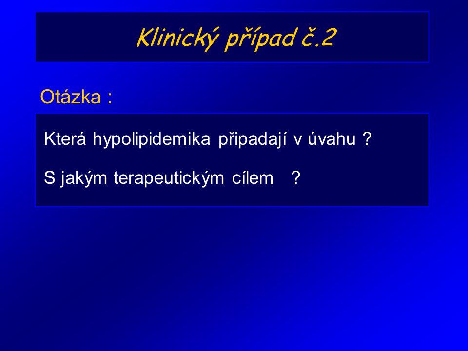 Klinický případ č.2 Která hypolipidemika připadají v úvahu ? Otázka : S jakým terapeutickým cílem ?