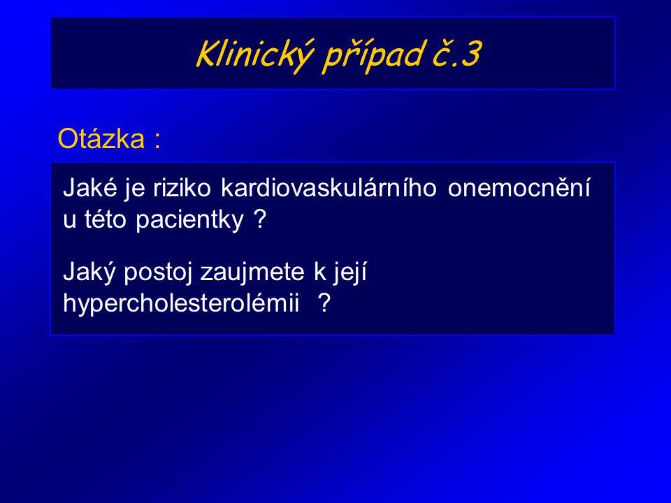 Klinický případ č.3 Jaké je riziko kardiovaskulárního onemocnění u této pacientky ? Otázka : Jaký postoj zaujmete k její hypercholesterolémii ?