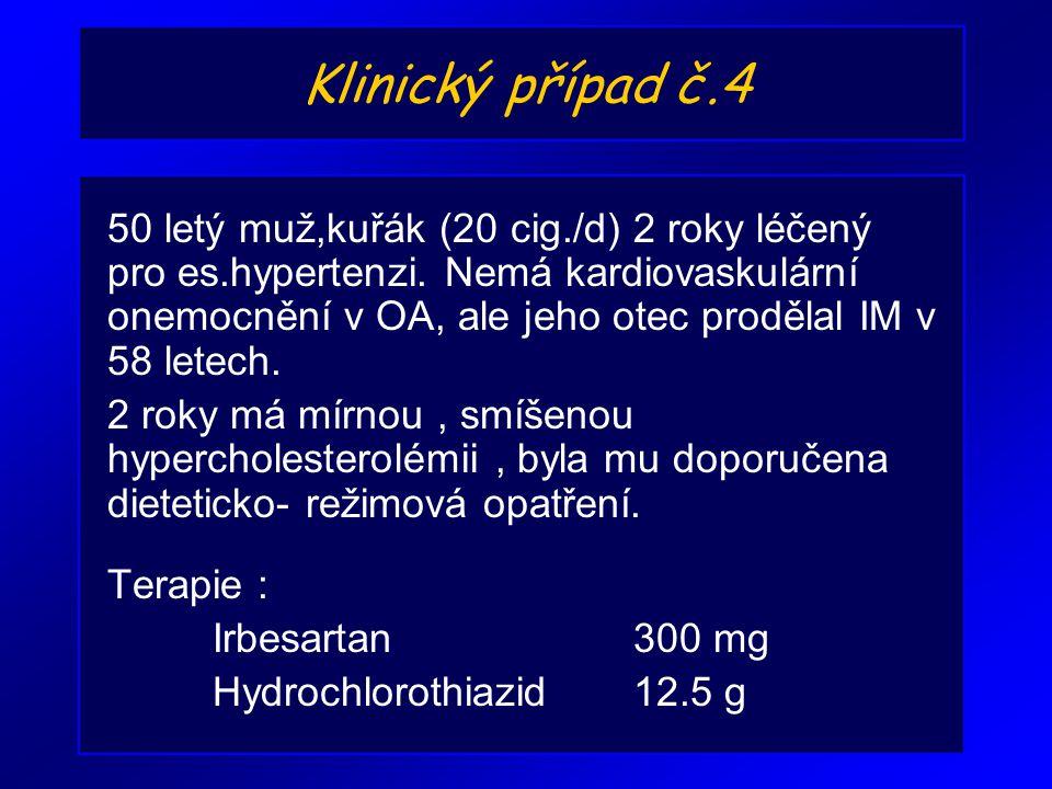 Klinický případ č.4 50 letý muž,kuřák (20 cig./d) 2 roky léčený pro es.hypertenzi. Nemá kardiovaskulární onemocnění v OA, ale jeho otec prodělal IM v