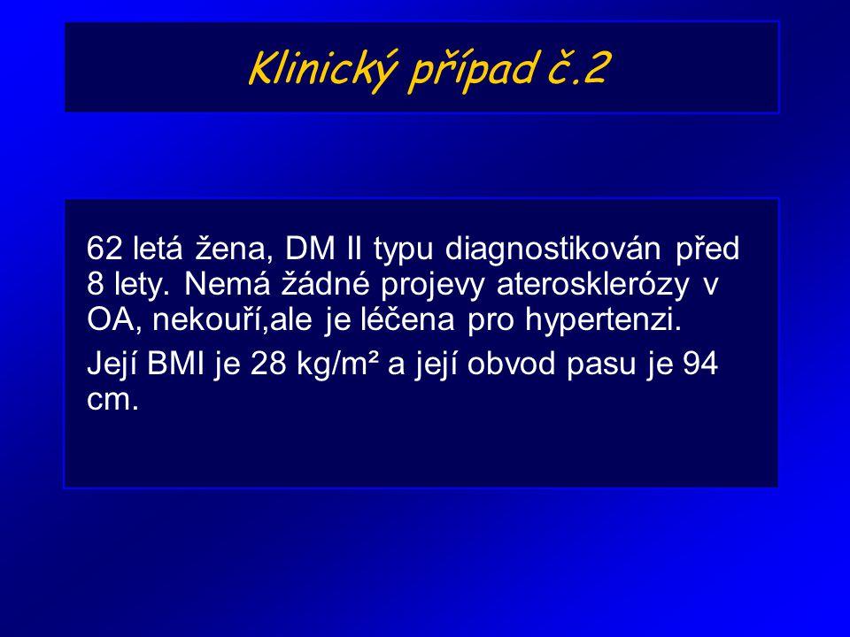 Klinický případ č.2 62 letá žena, DM II typu diagnostikován před 8 lety. Nemá žádné projevy aterosklerózy v OA, nekouří,ale je léčena pro hypertenzi.
