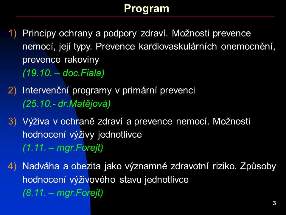3 Program 1)Principy ochrany a podpory zdraví. Možnosti prevence nemocí, její typy. Prevence kardiovaskulárních onemocnění, prevence rakoviny (19.10.