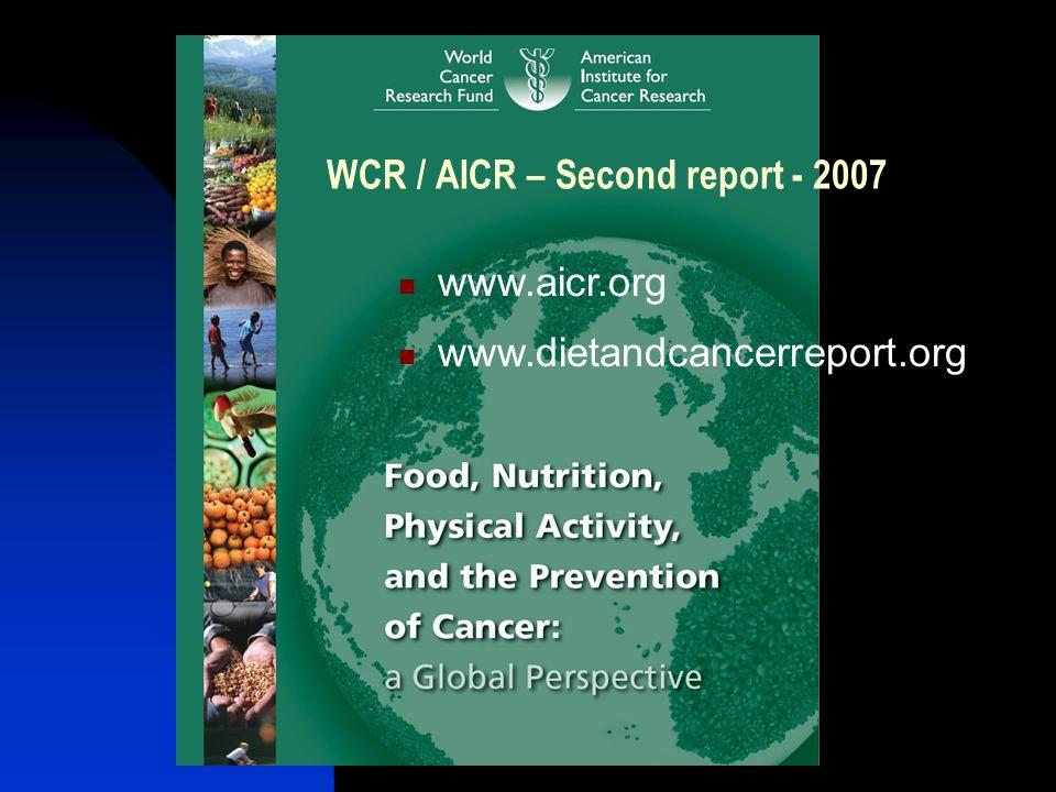 WCR / AICR – Second report - 2007 www.dietandcancerreport.org www.aicr.org