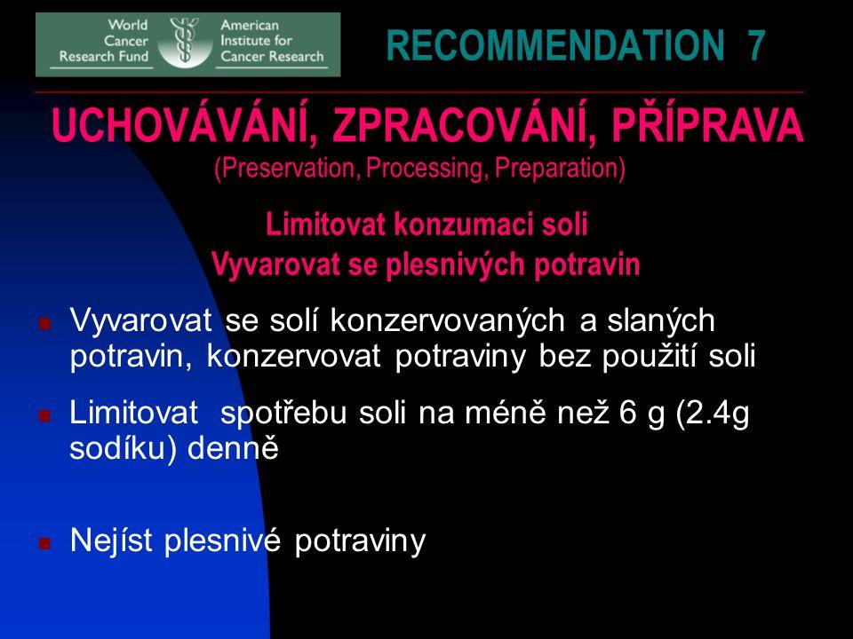 RECOMMENDATION 7 UCHOVÁVÁNÍ, ZPRACOVÁNÍ, PŘÍPRAVA Limitovat konzumaci soli Vyvarovat se plesnivých potravin Vyvarovat se solí konzervovaných a slaných