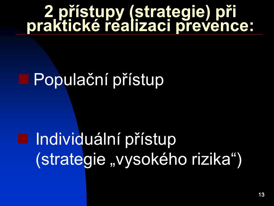 """13 2 přístupy (strategie) při praktické realizaci prevence: Populační přístup Individuální přístup (strategie """"vysokého rizika"""")"""