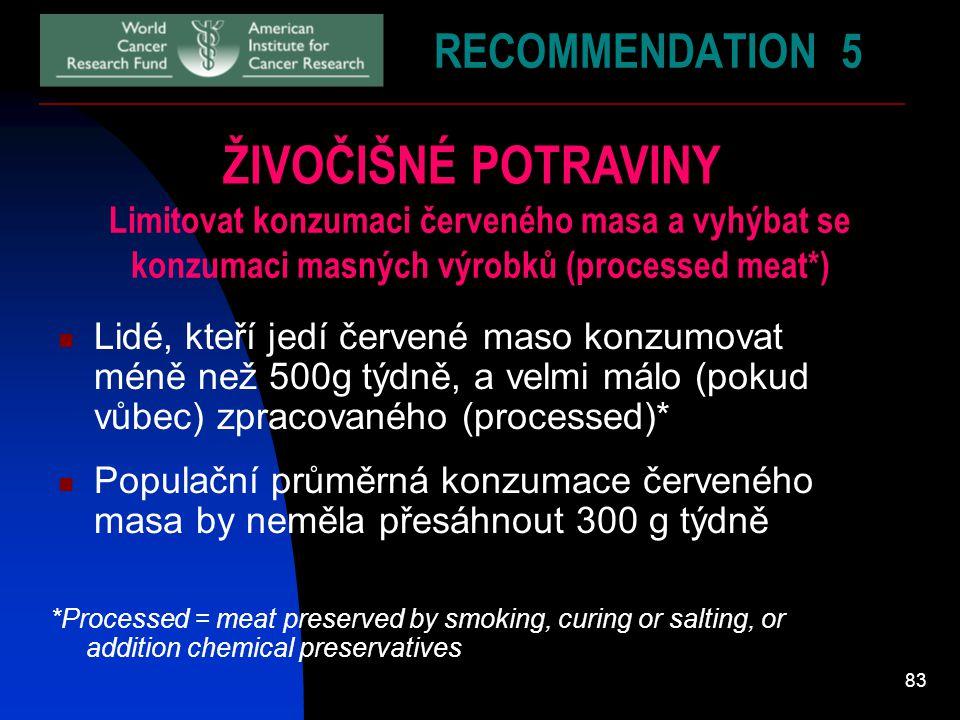 83 RECOMMENDATION 5 ŽIVOČIŠNÉ POTRAVINY Limitovat konzumaci červeného masa a vyhýbat se konzumaci masných výrobků (processed meat*) Lidé, kteří jedí č